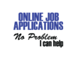 Help you with an online application for a specific job