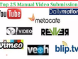 Manually submit your Video to Top 25 Video Submission Websites for Backlinks and SEO