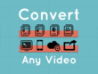 Convert your VIDEO to Mp4, Avi, Flv or any Format
