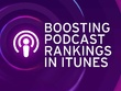 Boost your podcast ranking on iTunes