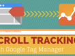 Scroll Depth Tracking For Google Analytis Using Google Tag Manager