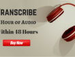 Transcribe 1 Hour of Audio within 48 Hours ✠ ✠ ✠ Satisfaction Guaranteed ✠ ✠ ✠