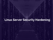 Security Hardening on your Linux/CPanel/Plesk Server