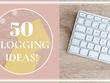 Provide 50 blogging ideas