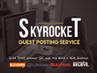 Skyrocket Guest Posting Service - Lifehack, Blogher, EvanCarmichael, Buzzfeed, etc