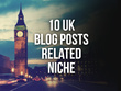 Publish 10 Blog Posts in related niche with unique articles