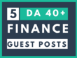 Write and publish 5 finance guest posts on DA40+ Blogs