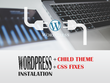 Install Wordpress + child theme + CSS fixes