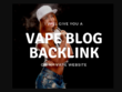 I will give your vape or ecig website a backlink on my blog
