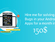 Be hire for a month to resolve  Bugs in your Android Apps.