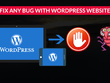 Fix any bug with your wordpress website