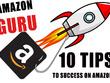 Give my 10 best Amazon Guru Tips to achieving success on Amazon