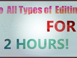 Do all type of editing for 2 hours.