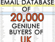 Provide you 20,000 email database of real buyers of UK