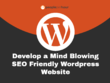 Develop a Mind Blowing SEO Friendly Wordpress Website