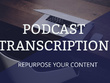Transcribe 1 hour of your podcast for you in 24 hours