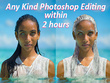 I can any kind of photo editing on your image in 2 hours