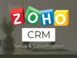 Setup and customise Zoho CRM for your business