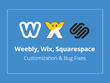 Fix bugs and Customization Weebly, Wix, Squarespace