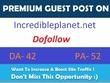 Write & Publish guest post on incredibleplanet.net Da-42 blog