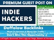 Publish a guest post on IndieHackers . IndieHackers.com DA 44