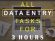 Do all DATA ENTRY tasks for 3 Hours