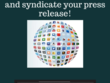 Write your press release and syndicate/distribute it