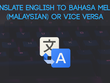 Translate English to Bahasa Melayu (Malaysian) or vice versa