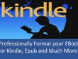 Professionally format your Book for Amazon Kindle Mobi, EPUB