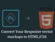 Convert Your Vector(PSD/AI) Web Design to Responsive HTML5/CSS3