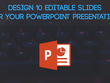 Design 10 Editable Slides for Your PowerPoint Presentation