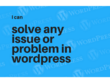 Solve any issue or problem in wordpress
