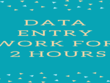 Do data entry work for 2 hours