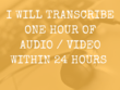 Transcribe 1 hour of audio/video for you in 24 hours
