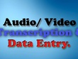 Provide 2 hours for Audio/ Video Transcription, Data Entry.