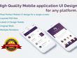 Design high quality mobile application UI for any platform