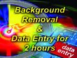 Do background removing and data entry works for 2 hours