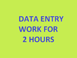 Do all type of Data Entry work for 2 hours
