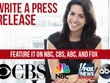 Write Press Release on Fox, CBS, NBC, ABC and 400 more