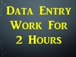 Do all types of data entry for 2 hours