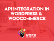 Integrate API in WordPress or WooCommerce website