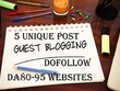Place 5 unique guest blog posts on HIGH DA80 - DA95 websites