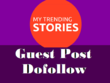 Write & Publish Your Guest Post On Mytrendingstories