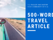 Write a 500-word travel article or blog on any destination!