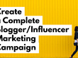 Create a complete influencer/blogger marketing campaign for you