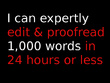 I will expertly edit & proofread 1,000 words in 24 hours or less