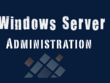 Install, Manage, Configure and Administer Windows Servers