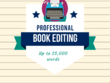 Professionally edit your book (up to 25,000 words)