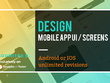 Design Mobile app UI / Screens for Android or IOS