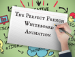 Create The Perfect French Whiteboard Animation